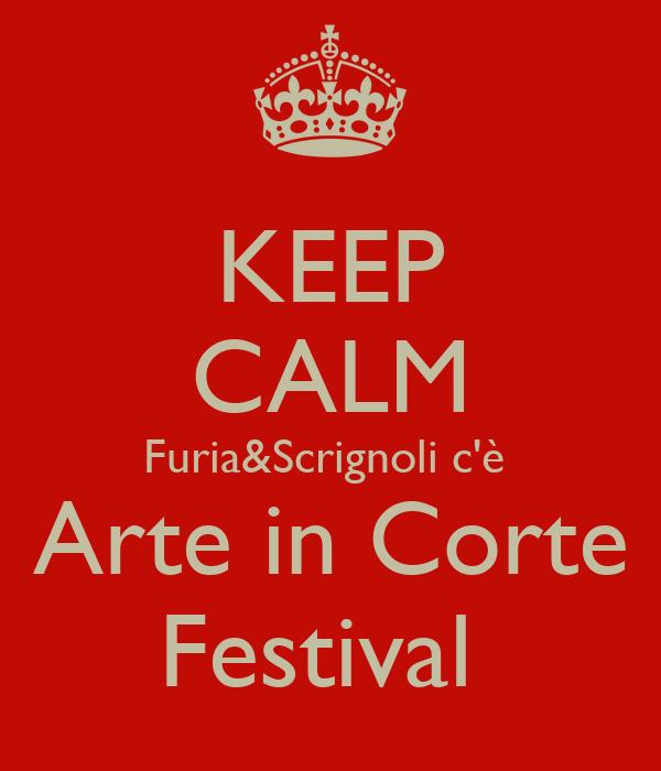 KEEP CALM Furia&Scrignoli c'è  Arte in Corte Festival