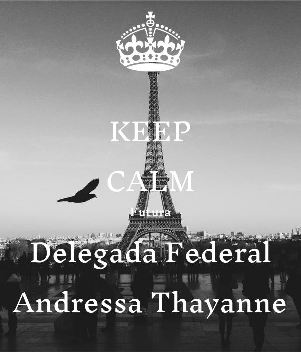 KEEP CALM Futura Delegada Federal Andressa Thayanne