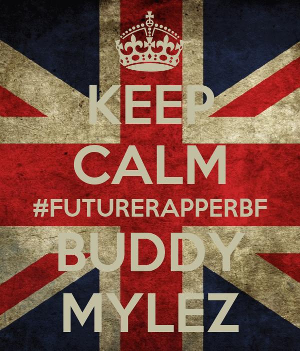 KEEP CALM #FUTURERAPPERBF BUDDY MYLEZ