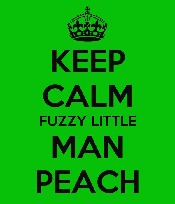KEEP CALM FUZZY LITTLE MAN PEACH