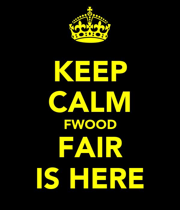 KEEP CALM FWOOD FAIR IS HERE