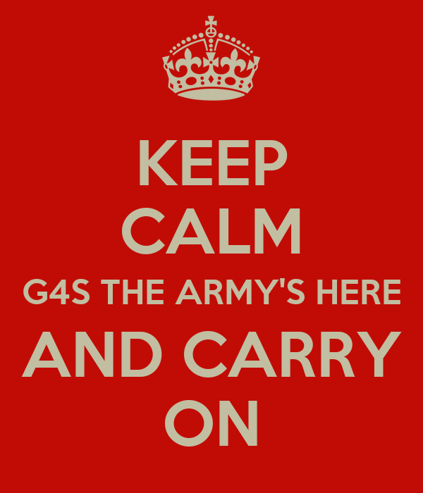 KEEP CALM G4S THE ARMY'S HERE AND CARRY ON