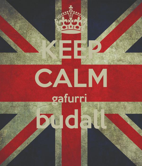 KEEP CALM gafurri  budall