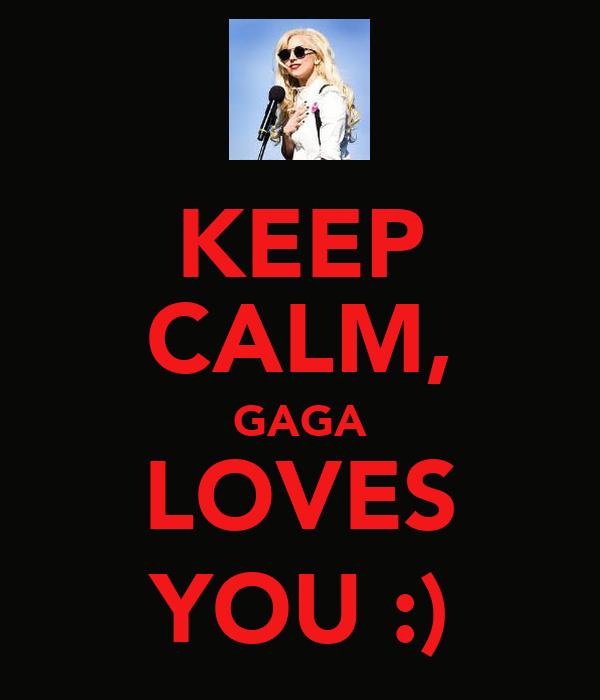KEEP CALM, GAGA LOVES YOU :)