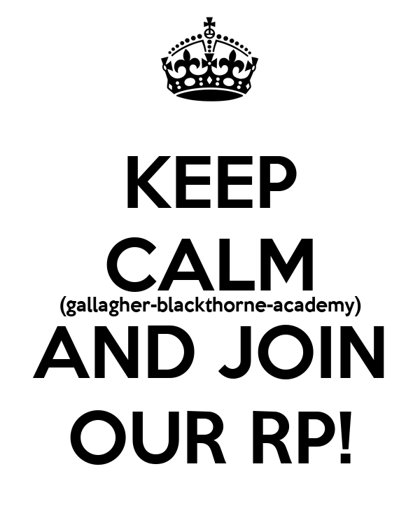 KEEP CALM (gallagher-blackthorne-academy) AND JOIN OUR RP!