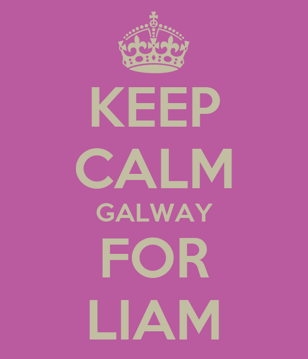 KEEP CALM GALWAY FOR LIAM