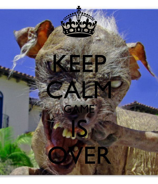KEEP CALM GAME IS OVER
