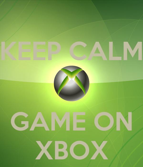 KEEP CALM   GAME ON XBOX