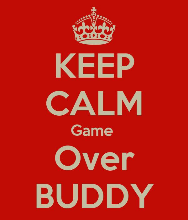 KEEP CALM Game  Over BUDDY