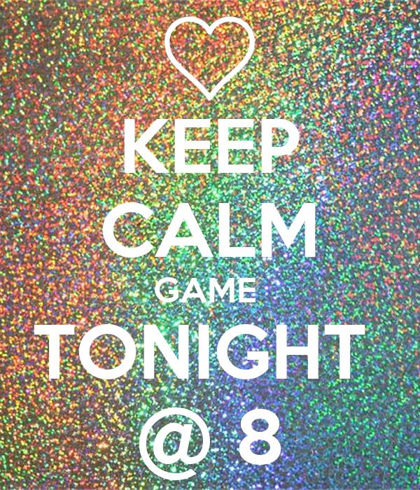 KEEP CALM GAME  TONIGHT  @ 8