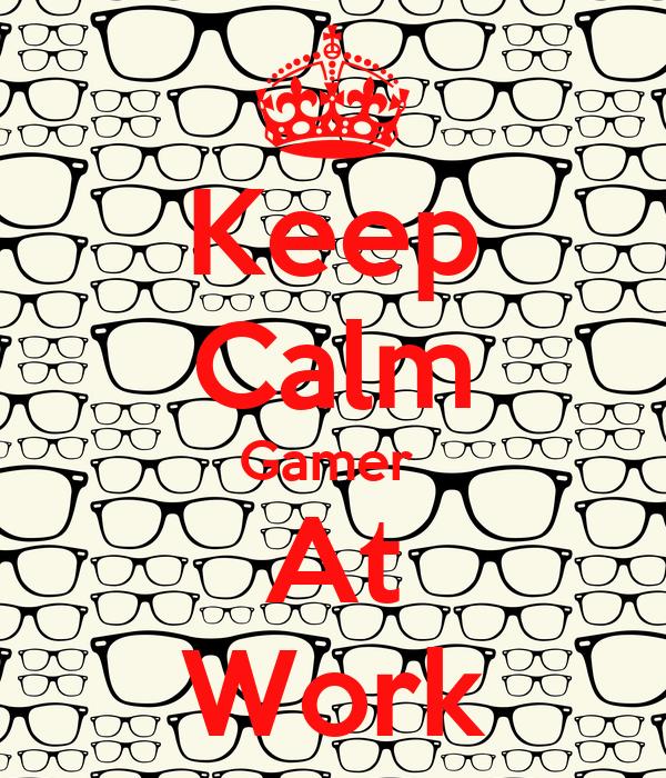Keep Calm Gamer  At Work
