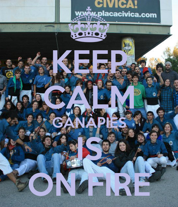 KEEP CALM GANÀPIES IS ON FIRE