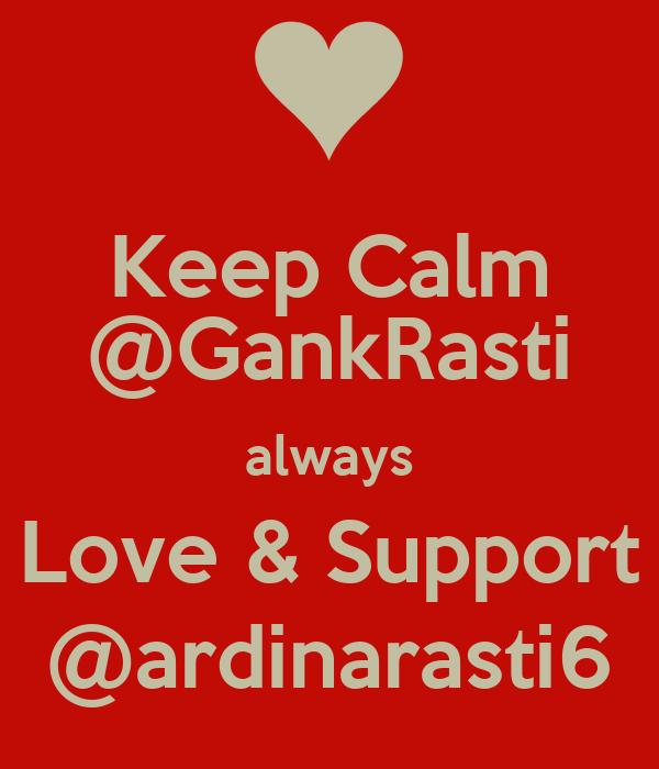 Keep Calm @GankRasti always Love & Support @ardinarasti6