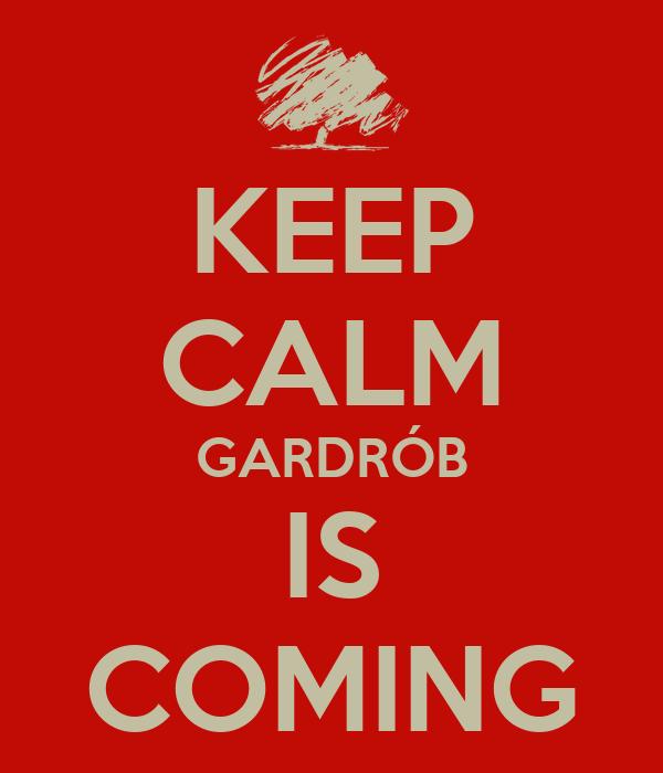 KEEP CALM GARDRÓB IS COMING