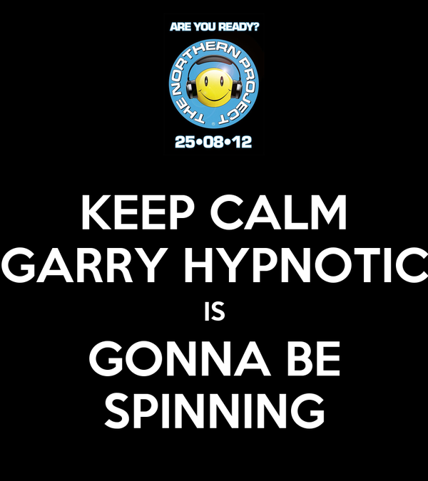 KEEP CALM GARRY HYPNOTIC IS GONNA BE SPINNING