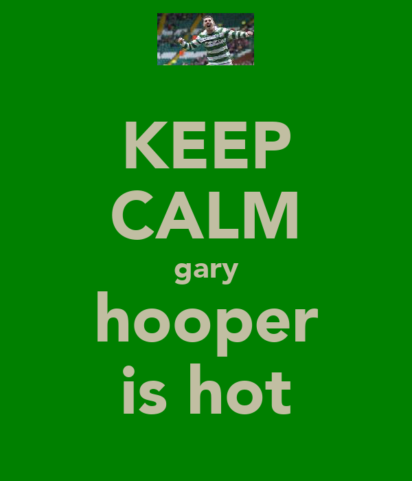 KEEP CALM gary hooper is hot