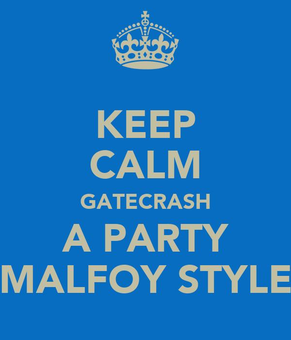 KEEP CALM GATECRASH A PARTY MALFOY STYLE