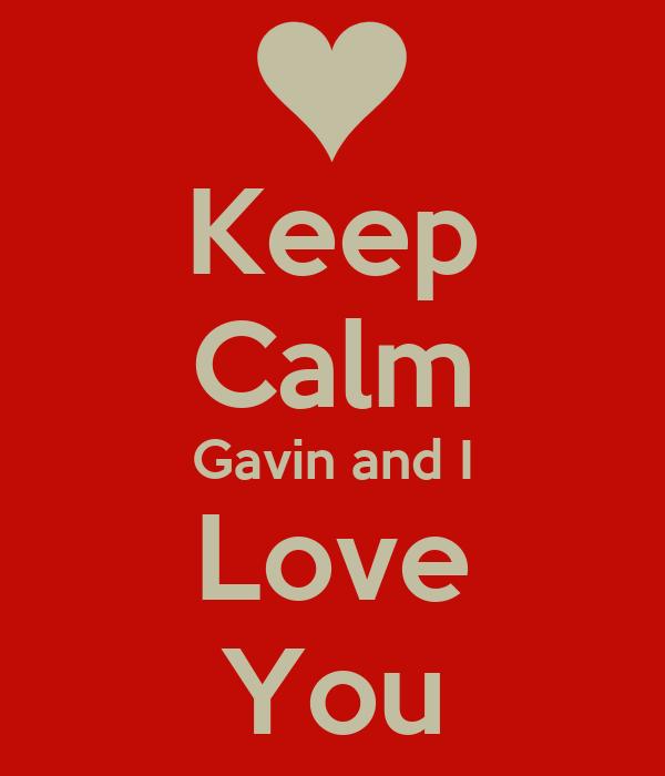 Keep Calm Gavin and I Love You