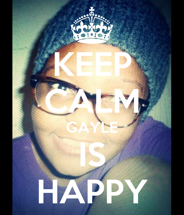 KEEP CALM GAYLE IS HAPPY
