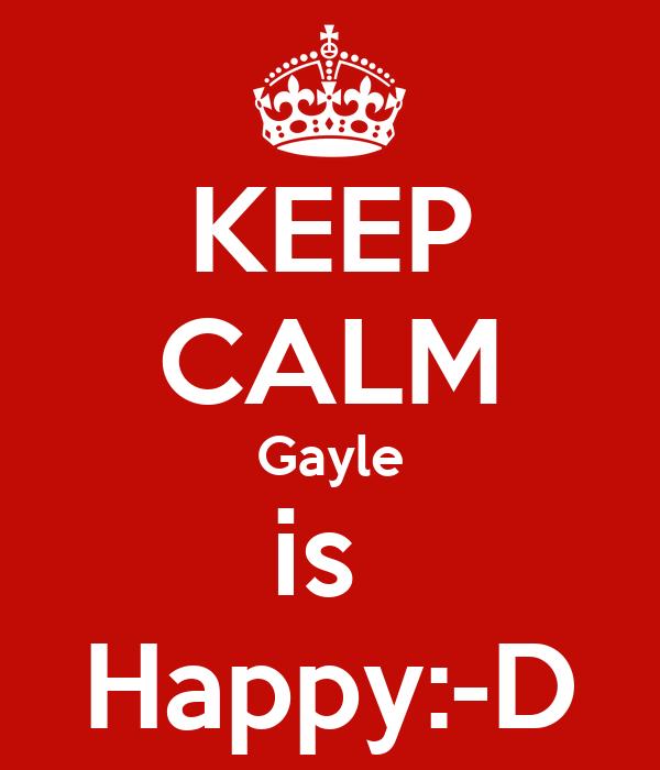 KEEP CALM Gayle is  Happy:-D