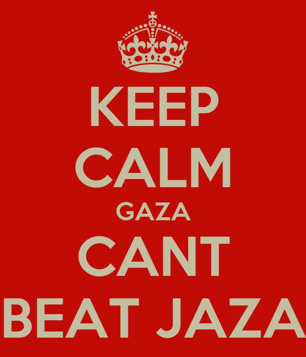 KEEP CALM GAZA CANT BEAT JAZA