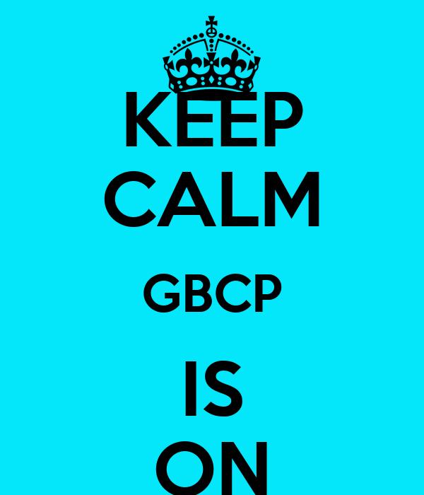 KEEP CALM GBCP IS ON