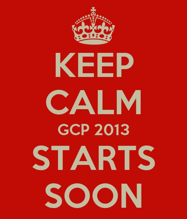 KEEP CALM GCP 2013 STARTS SOON