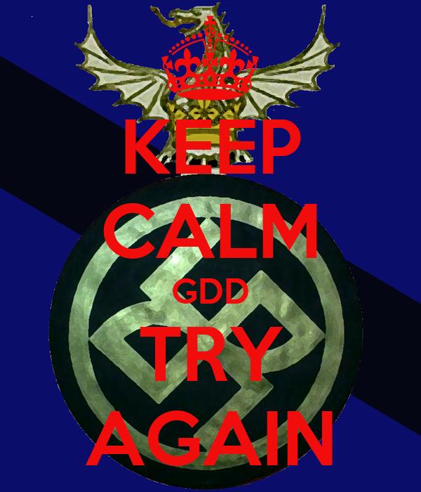 KEEP CALM GDD TRY AGAIN