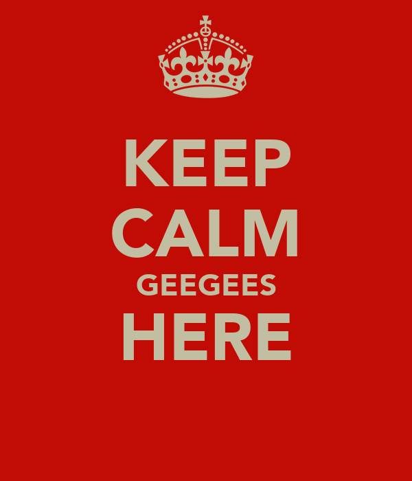 KEEP CALM GEEGEES HERE