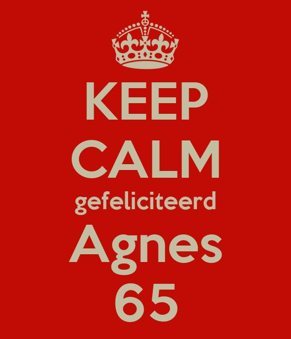 KEEP CALM gefeliciteerd Agnes 65