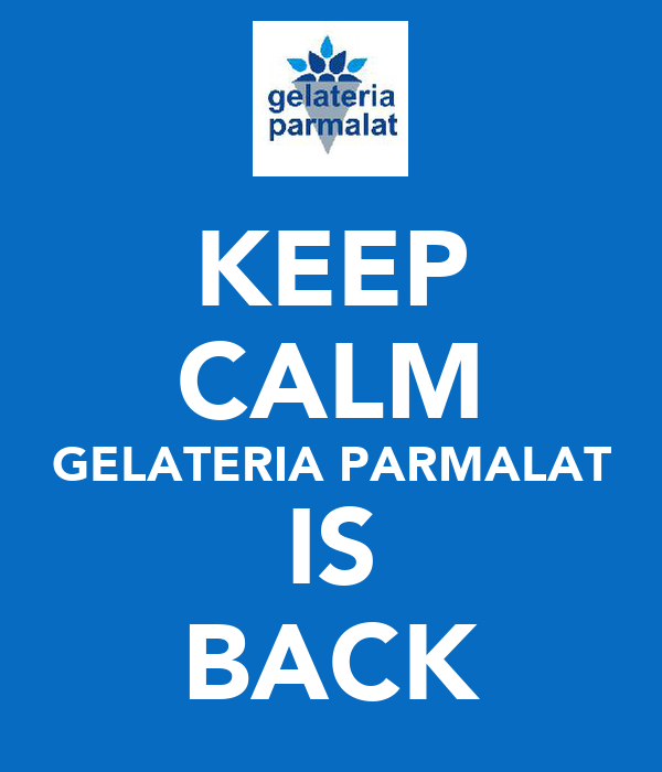 KEEP CALM GELATERIA PARMALAT IS BACK