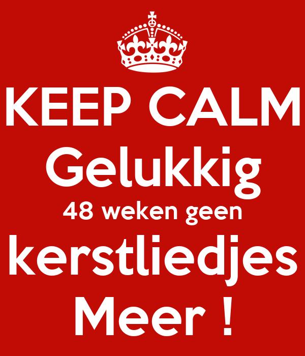 KEEP CALM Gelukkig 48 weken geen kerstliedjes Meer !