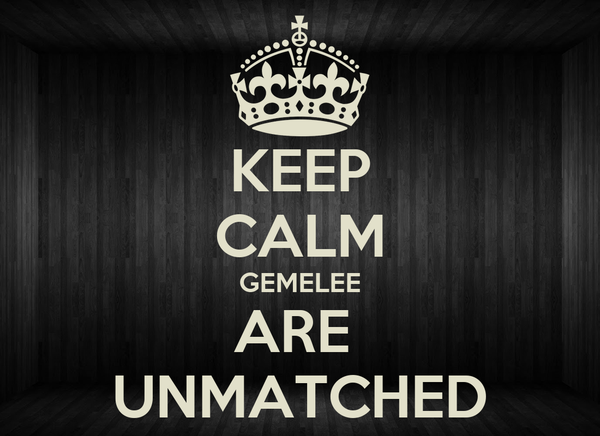 KEEP CALM GEMELEE ARE  UNMATCHED