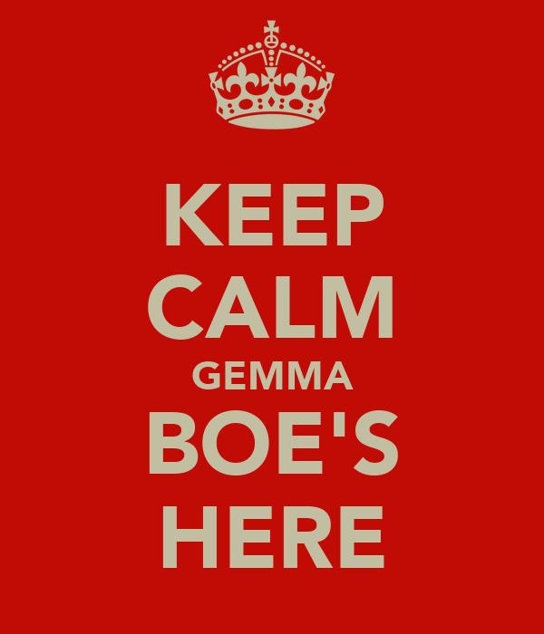 KEEP CALM GEMMA BOE'S HERE