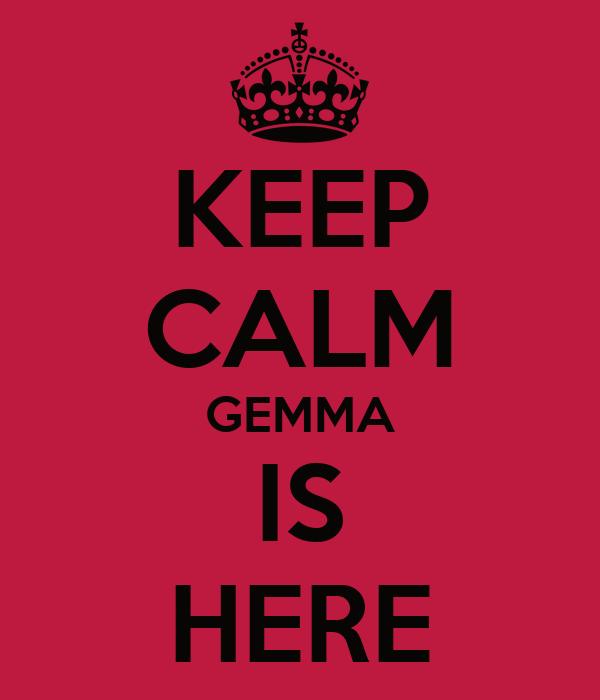 KEEP CALM GEMMA IS HERE