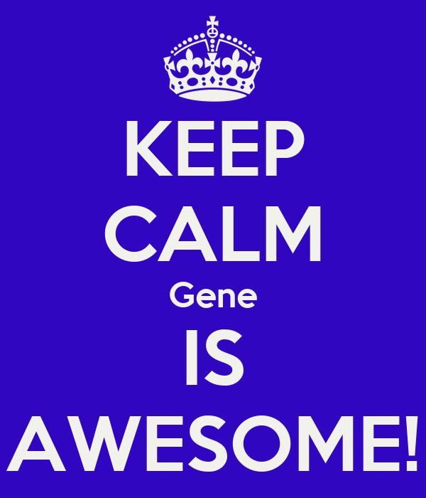 KEEP CALM Gene IS AWESOME!