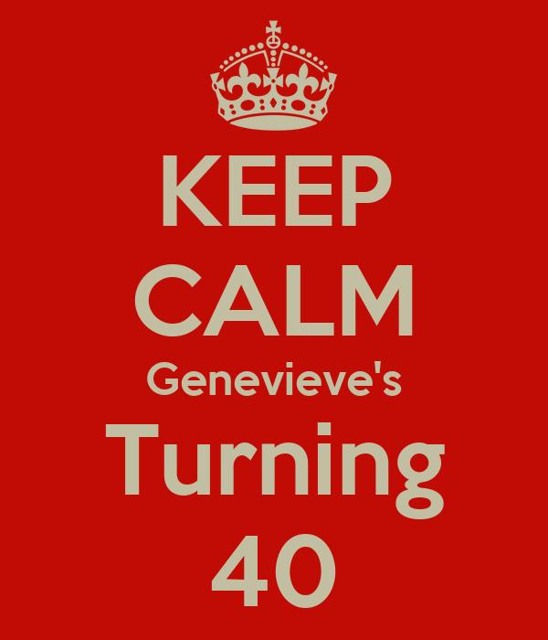 KEEP CALM Genevieve's Turning 40