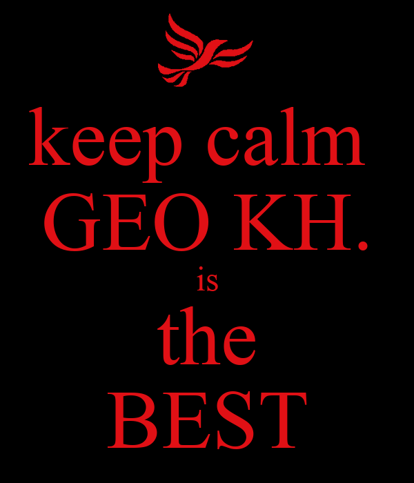 keep calm  GEO KH. is the BEST