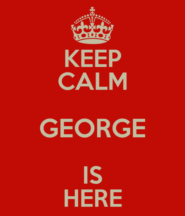 KEEP CALM GEORGE IS HERE