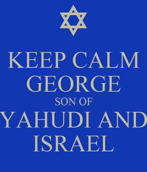 KEEP CALM GEORGE SON OF YAHUDI AND ISRAEL