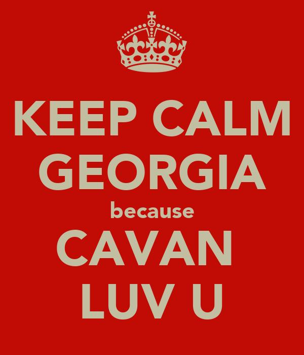 KEEP CALM GEORGIA because CAVAN  LUV U