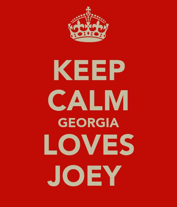 KEEP CALM GEORGIA LOVES JOEY