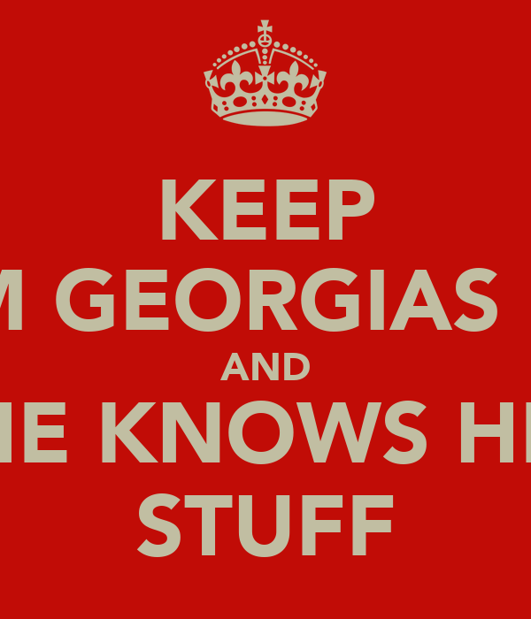 KEEP CALM GEORGIAS HERE AND SHE KNOWS HER STUFF