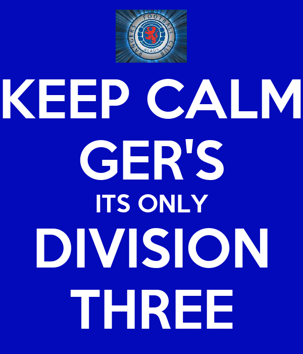 KEEP CALM GER'S ITS ONLY DIVISION THREE