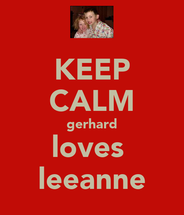 KEEP CALM gerhard loves  leeanne