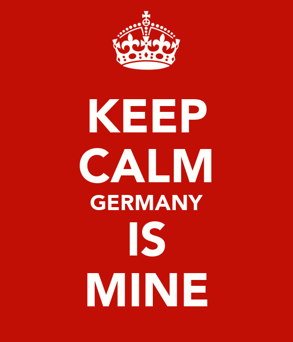 KEEP CALM GERMANY IS MINE
