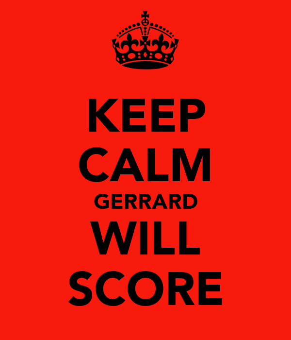KEEP CALM GERRARD WILL SCORE
