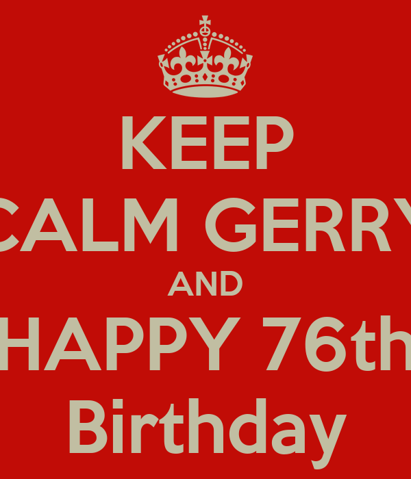 KEEP CALM GERRY AND HAPPY 76th Birthday