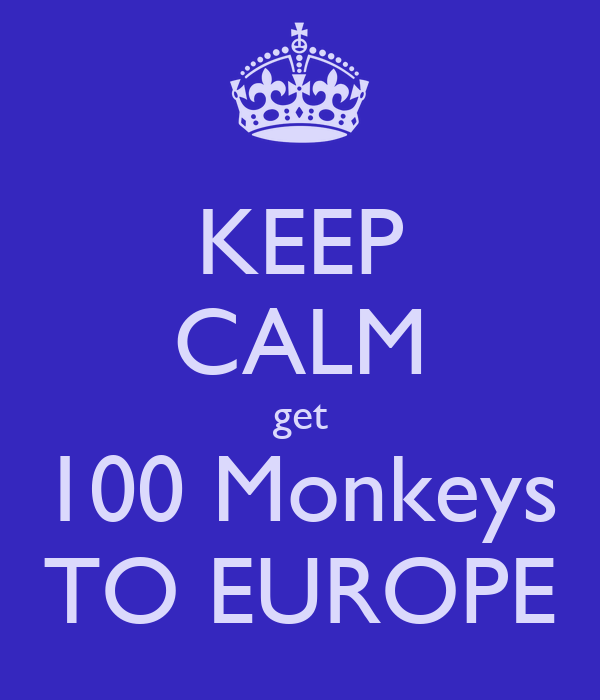 KEEP CALM get 100 Monkeys TO EUROPE