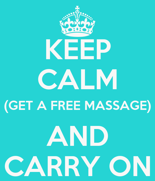 KEEP CALM (GET A FREE MASSAGE) AND CARRY ON